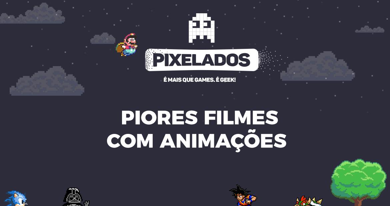 pixelados-piores-filmes-com-animacoes
