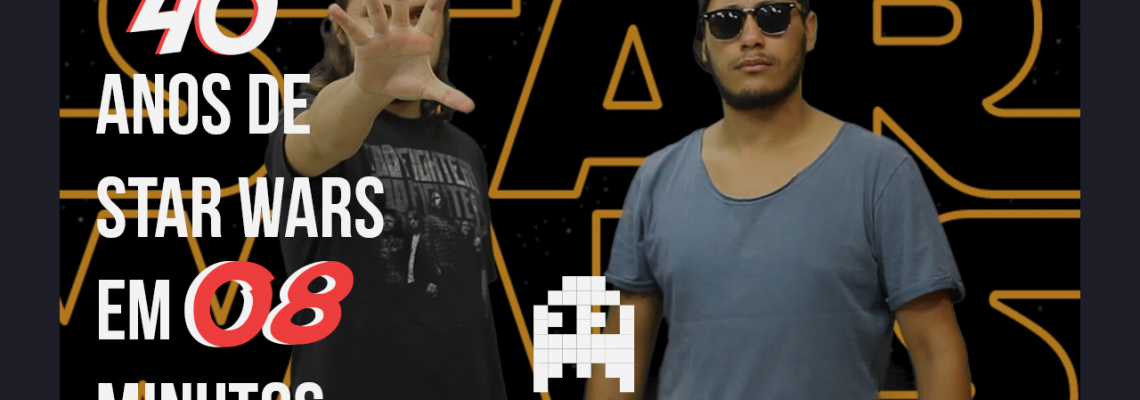 Pixelados – 40 anos de Star Wars em 08 minutos