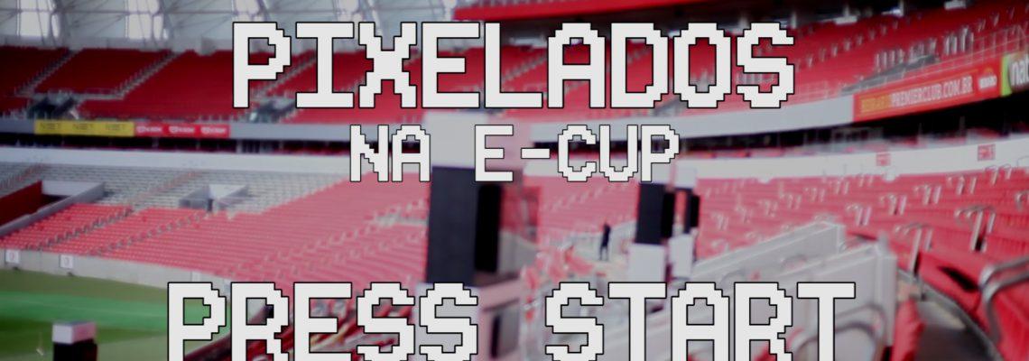 Pixelados – Zoeira na E-Cup