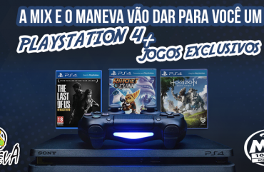 A Mix e o Maneva vão dar pra você um playstation 4 e mais 3 jogos exclusivos!